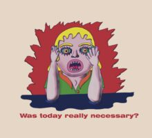 Was today really necessary? by David Fraser