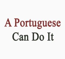 A Portuguese Can Do It  by supernova23