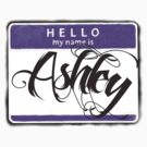 HELLO MY NAME IS ASHLEY by chasemarsh