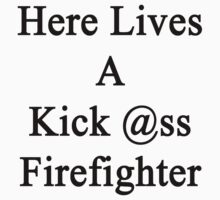 Here Lives A Kick Ass Firefighter by supernova23