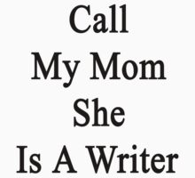 Call My Mom She Is A Writer  by supernova23