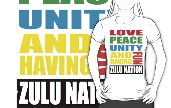 ZULU NATION: LOVE, PEACE, UNITY AND HAVING FUN by S DOT SLAUGHTER