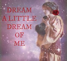 Dream a little dream of me by Ella May