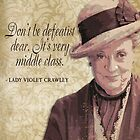 Downton Abbey Inspired - The Wit &amp; Wisdom of Lady Violet Crawley on Optimism by traciv