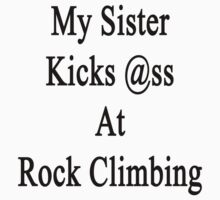 My Sister Kicks Ass At Rock Climbing  by supernova23