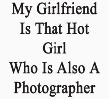 My Girlfriend Is That Hot Girl Who Is Also A Photographer  by supernova23