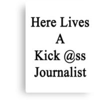 Here Lives A Kick Ass Journalist  Canvas Print
