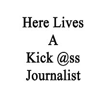 Here Lives A Kick Ass Journalist  Photographic Print