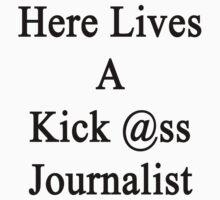 Here Lives A Kick Ass Journalist  by supernova23