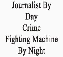Journalist By Day Crime Fighting Machine By Night  by supernova23
