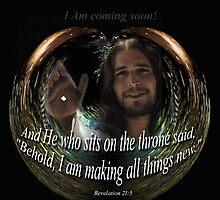 I am coming soon-Rev. 21:5 by vigor