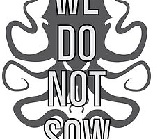 We Do Not Sow by markus731