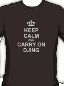 Keep Calm And Carry On Djing T-Shirt