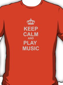 Keep Calm And Play Music T-Shirt
