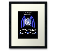 The Night Will Last FOREVER  Framed Print