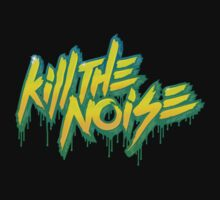 Kill The Noise by phatshirts