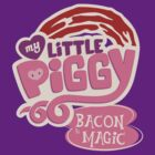 My Little Piggy - Bacon is Magic by monkeyminion