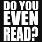 Do You Even Read? by racooon