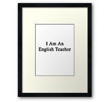 I Am An English Teacher Framed Print