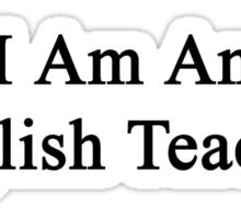 I Am An English Teacher Sticker