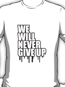 We Will Never Give Up Graffiti T-Shirt