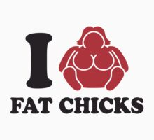 I Love Fat Chicks by Style-O-Mat