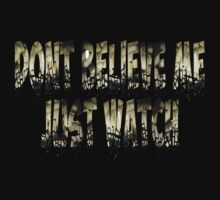 Dont Believe Me Just Watch by DJJNP