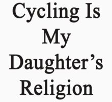 Cycling Is My Daughter's Religion  by supernova23