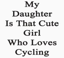 My Daughter Is That Cute Girl Who Loves Cycling  by supernova23