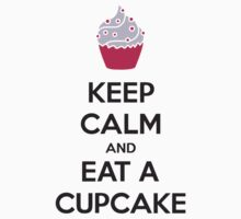 Keep Calm And Eat A Cupcake by Style-O-Mat