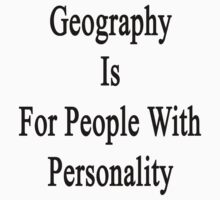 Geography Is For People With Personality  by supernova23