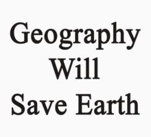 Geography Will Save Earth by supernova23