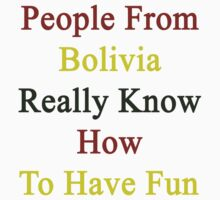 People From Bolivia Really Know How To Have Fun  by supernova23