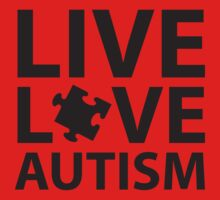 Live Love Autism by BrightDesign