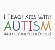 I Teach Kids With Autism by BrightDesign