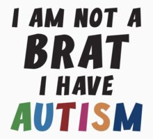 I Am Not A Brat I Have Autism by BrightDesign