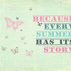 Because every summer has its story. ♥ by Nicola  Pearson