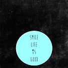 smile life is good by artingz
