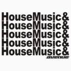 House Music & House Music B&W by AVENUE Ltd