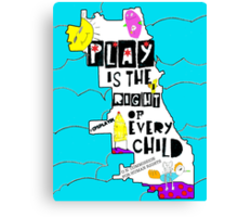 PLAY IS THE RIGHT OF EVERY CHILD Canvas Print