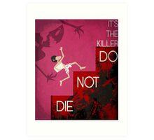 It's the Killer, Do not Die Art Print