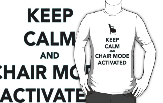 Keep Calm and Chair Mode Activated by Warhead955