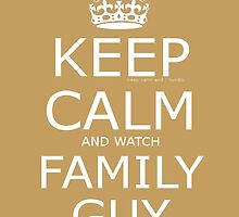 Keep Calm and Watch Family Guy by buucos