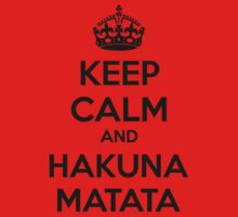 Keep Calm And Hakuna Matata by Designalicious