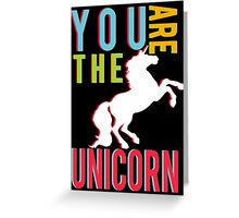 """You Are The Unicorn"" Greeting Card"