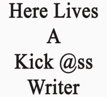 Here Lives A Kick Ass Writer  by supernova23