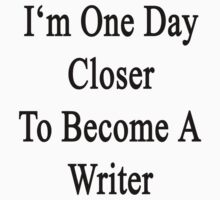 I'm One Day Closer To Become A Writer  by supernova23