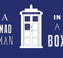 The Tardis is a box with a mad man by kurtyfries