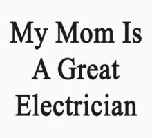 My Mom Is A Great Electrician  by supernova23