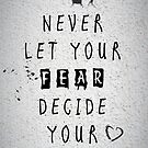 Never Let your fear decide your fate quote by thejoyker1986